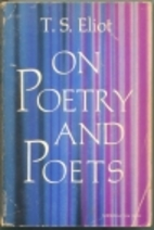 On Poetry and Poets by T. S. Eliot