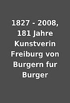 1827 - 2008, 181 Jahre Kunstverin Freiburg…