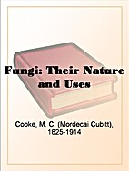 Fungi: Their Nature and Uses by M. C. Cooke