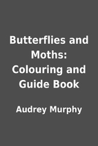 Butterflies and Moths: Colouring and Guide…