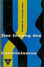 Der Irrweg des Darwinismus by Robert…
