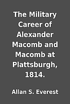 The Military Career of Alexander Macomb and…