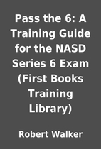 Pass the 6: A Training Guide for the NASD…
