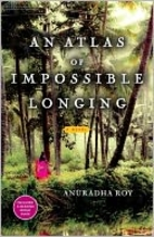 An Atlas of Impossible Longing by Anuradha…