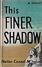 This Finer Shadow by Harlan Cozad McIntosh
