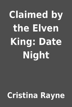 Claimed by the Elven King: Date Night by…