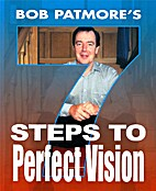 Bob Patmore's 7 Steps to Perfect Vision by…