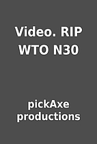 Video. RIP WTO N30 by pickAxe productions