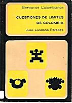 Cuestiones de límites de Colombia by Julio…