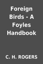 Foreign Birds - A Foyles Handbook by C. H.…