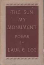 The Sun My Monument by Laurie Lee