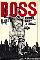 Boss: Richard J. Daley of Chicago by Mike…