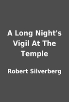 A Long Night's Vigil At The Temple by Robert…