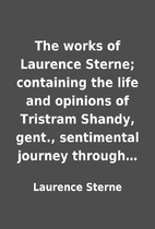 The works of Laurence Sterne; containing the…