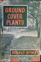 Ground Cover Plants by Donald Wyman