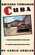 Driving Through Cuba: Rare Encounters in the…