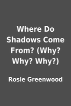 Where Do Shadows Come From? (Why? Why? Why?)…