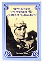 Whatever Happened to Amelia Earhart? by…