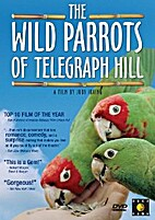 The Wild Parrots of Telegraph Hill by Judy…