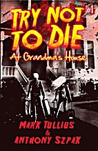 Try Not to Die: At Grandma's House by…