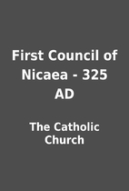 First Council of Nicaea - 325 AD by The…