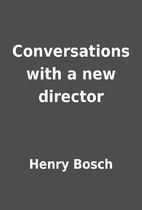 Conversations with a new director by Henry…