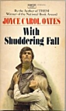 With Shuddering Fall by Joyce Carol Oates