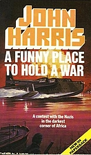 A Funny Place to Hold a War by John Harris