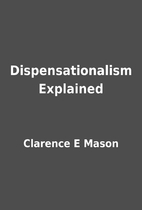 Dispensationalism Explained by Clarence E…