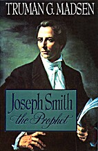 Joseph Smith the Prophet by Truman G. Madsen