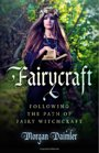 Fairycraft: Following The Path Of Fairy Witchcraft - Morgan Daimler