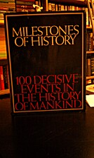 Milestones of history;: 100 decisive events…