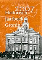 Historisch Jaarboek Groningen 2007 by…