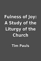 Fulness of Joy: A Study of the Liturgy of…