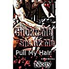 Choke Me, Spank Me, Pull My Hair by Nicety