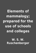 Elements of mammalogy; prepared for the use…