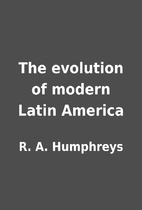 The evolution of modern Latin America by R.…