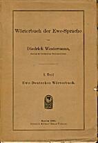 Wörterbuch der Ewe-Sprache. 1. Teil:…