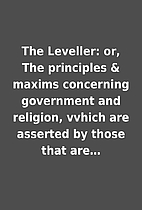 The Leveller: or, The principles & maxims…