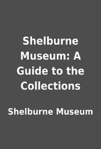 Shelburne Museum: A Guide to the Collections…