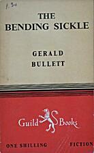 The Bending Sickle by Gerald Bullett