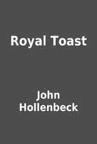Royal Toast by John Hollenbeck