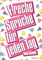 Freche Sprüche für jeden Tag by Hans…
