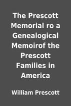 The Prescott Memorial ro a Genealogical…
