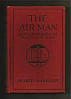 The air man, his conquests in peace and war…