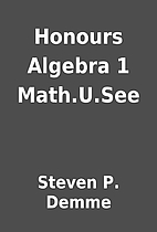 Honours Algebra 1 Math.U.See by Steven P.…