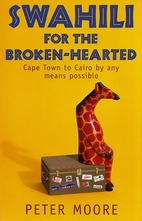 Swahili for the Broken-hearted by Peter…