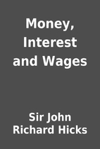 Money, Interest and Wages by Sir John…