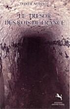 Le trésor des rois de France by Didier…