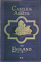 The Castles and Abbeys of England by William…